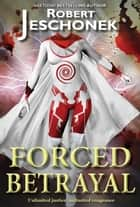 Forced Betrayal - A Superhero Story ebook by Robert Jeschonek