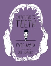 Everything Is Teeth ebook by Evie Wyld,Joe Sumner