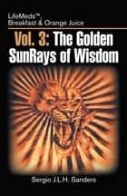 Vol. 3: The Golden SunRays of Wisdom ebook by Sergio J.L.H. Sanders