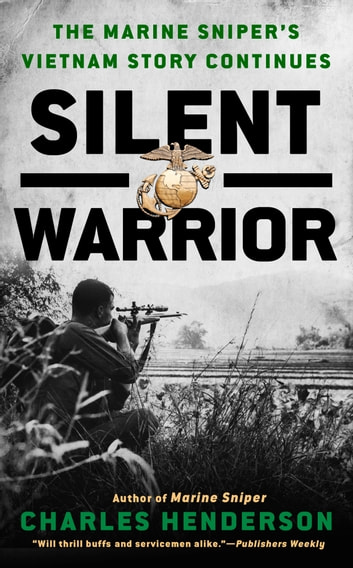 Silent Warrior - The Marine Sniper's Vietnam Story Continues ebook by Charles Henderson