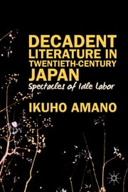 Decadent Literature in Twentieth-Century Japan ebook by Ikuho Amano