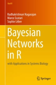 Bayesian Networks in R - with Applications in Systems Biology ebook by Radhakrishnan Nagarajan,Marco Scutari,Sophie Lèbre