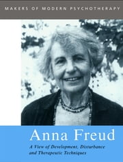 Anna Freud - A View of Development, Disturbance and Therapeutic Techniques ebook by Rose Edgcumbe