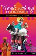Travels with My Economist - Encounters with India eBook by Lisa Scott