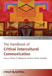 The Handbook of Critical Intercultural Communication ebook by Thomas K. Nakayama,Rona Tamiko Halualani