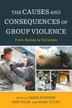 The Causes and Consequences of Group Violence - From Bullies to Terrorists ebook by Siri Hettige, Wenona Rymond-Richmond, Premakumara de Silva,...