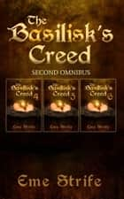 The Basilisk's Creed: SECOND OMNIBUS (Volumes Four, Five, and Six) (The Basilisk's Creed #1) ebook by Eme Strife