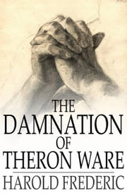 The Damnation of Theron Ware - Or, Illumination ebook by Harold Frederic