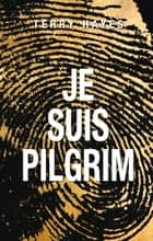 Je suis Pilgrim ebook by Terry Hayes