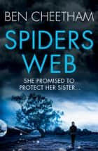 Spider's Web - She promised to protect her sister... A gripping thriller with a heartbreaking twist ebook by Ben Cheetham