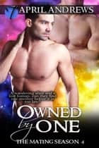 Owned by One (The Mating Season) ebook by April Andrews