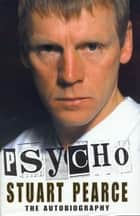 Psycho - The Autobiography ebook by Stuart Pearce
