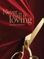 Never Call It Loving ebook by Eileen Ramsay