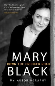 Down the Crooked Road - My Autobiography ebook by Mary Black
