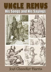 UNCLE REMUS,His Songs and His Sayings - With Over 100 Illustration ebook by Joel Chandler Harris