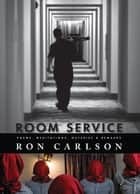 Room Service ebook by Ron Carlson