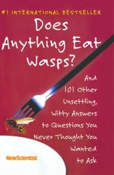 Does Anything Eat Wasps? - And 101 Other Unsettling, Witty Answers to Questions You Never Thought You Wanted to Ask ebook by New Scientist