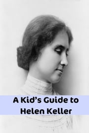 A Kid's Guide to Helen Keller - An eBook Just for Kids ebook by eKids
