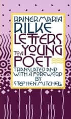 Letters to a Young Poet ebook by Rainer Maria Rilke,Stephen Mitchell,Stephen Mitchell