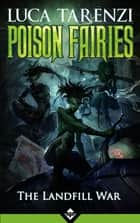 Poison Fairies: The Landfill War ebook by Luca Tarenzi