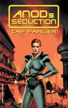 Anod's Seduction ebook by Cap Parlier