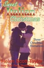 Sweet Italian Christmas: Three Christmas Romances ekitaplar by Helen Scott Taylor