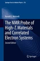 The NMR Probe of High-Tc Materials and Correlated Electron Systems ebook by Russell E. Walstedt