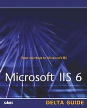 Microsoft IIS 6 Delta Guide ebook by Jones, Don