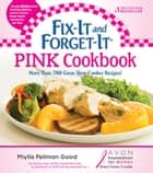 Fix-It and Forget-It Pink Cookbook - More Than 700 Great Slow-Cooker Recipes! ebook by Phyllis Good