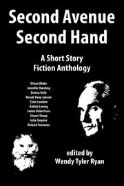 Second Avenue Second Hand: A Short Story Fiction Anthology ebook by Wendy Tyler Ryan