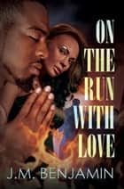 On the Run with Love ebook by J.M. Benjamin