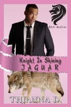 Knight in Shining Jaguar ebook by Thianna D
