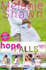 Hope Falls Series Bundle: Vol. 1, Books 1-4.5 - (#1 Sweet Reunion, #2 Sweet Harmonies, #3 Sweet Victory, #4 Home Sweet Home, #4.5 One Sweet Day Novella) ebook by Melanie Shawn