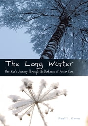 The Long Winter - One Man's Journey Through the Darkness of Foster Care ebook by Paul L. Owen