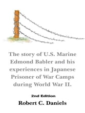 1220 Days - The story of U.S. Marine Edmond Babler and his experiences in Japanese Prisoner of War Camps during World War II. Second Edition ebook by Robert C. Daniels