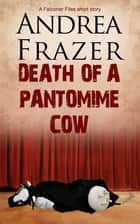 Death of a Pantomime Cow - Brief Case ebook by Andrea Frazer