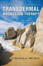 Transdermal Magnesium Therapy - A New Modality for the Maintenance of Health eBook by Dr. Mark Sircus