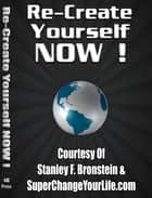Re-Create Yourself Now ebook by Stanley Bronstein