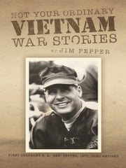 Not Your Ordinary Vietnam War Stories ebook by Jim Pepper
