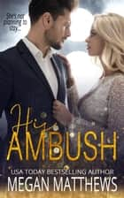 His Ambush - The Valiant Trilogy, #1 ebook by Megan Matthews