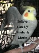 I Believe I Can Fly ebook by Kimberly Morin