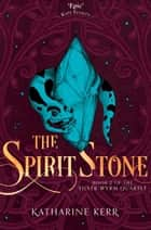 The Spirit Stone (The Silver Wyrm, Book 2) ebook by Katharine Kerr