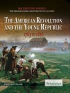 The American Revolution and the Young Republic ebook by Britannica Educational Publishing,Wallenfeldt,Jeff