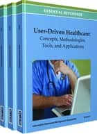 User-Driven Healthcare - Concepts, Methodologies, Tools, and Applications ebook by Information Resources Management Association