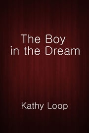 The Boy In The Dream ebook by Kathy Loop