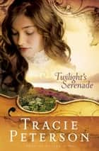 Twilight's Serenade (Song of Alaska Book #3) ebook by Tracie Peterson