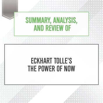 Summary, Analysis, and Review of Eckhart Tolle's The Power of Now audiobook by Start Publishing Notes,Michael Gilboe