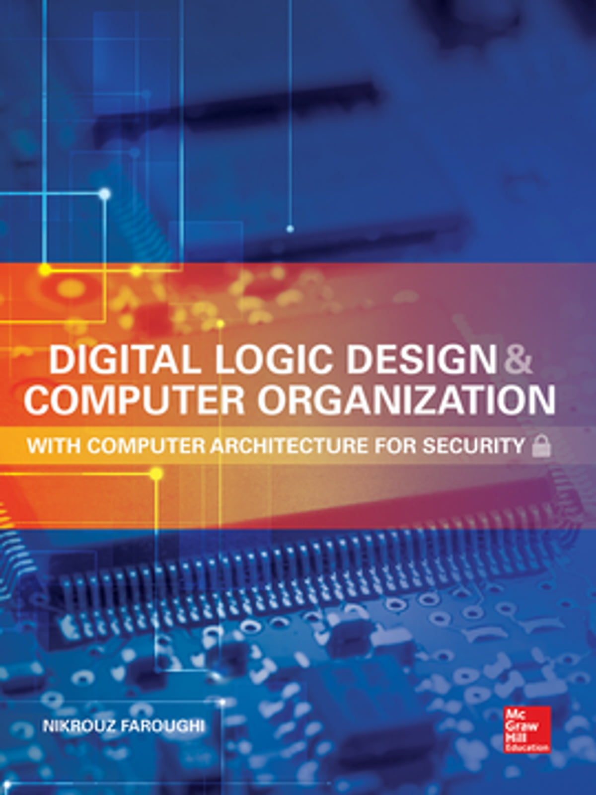 Digital Circuit And Logic Design Computer Organization With Architecture For Security Ebook By Nikrouz Faroughi 9780071838085 Rakuten Kobo