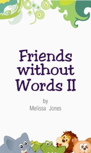 Friends without Words II ebook by Melissa Jones