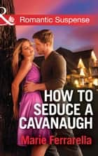 How to Seduce a Cavanaugh (Mills & Boon Romantic Suspense) (Cavanaugh Justice, Book 30) ebook by Marie Ferrarella